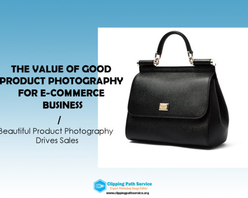The Value of Good Product Photography for Ecommerce Business
